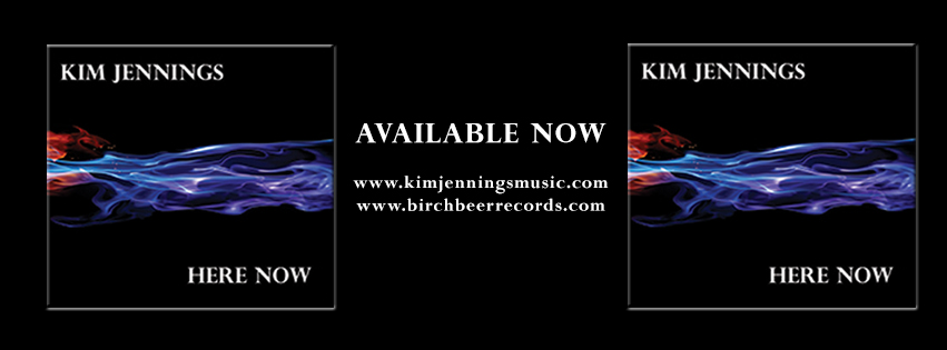 HERE NOW CD now for sale at www.kimjenningsmusic.com, www.birchbeerrecords.com