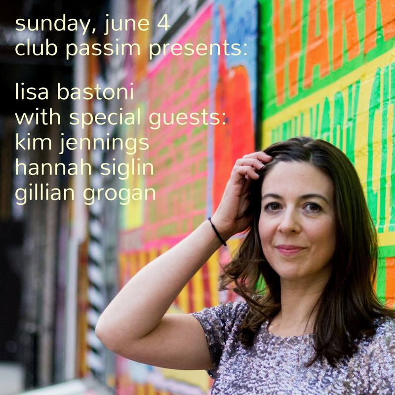 Club Passim: Sunday, June 4: Lisa Bastoni with special guests Hannah Siglin, Gillian Grogan & Kim Jennings